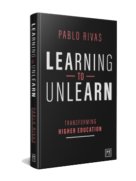 Learning to Unlearn: transforming higher education. Libro de Pablo Rivas